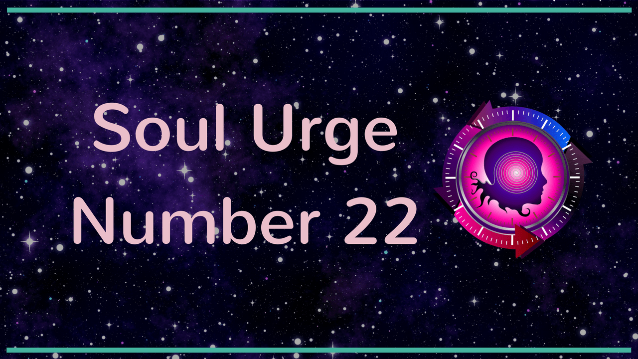NUMEROLOGY SOUL URGE NUMBER 22 – Numerology Meanings